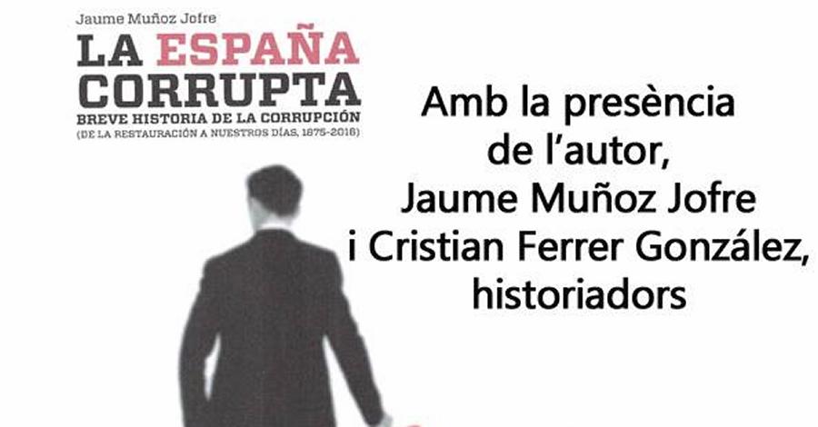 Presentació del llibre «La España corrupta. Breve historia de la corrupción. De la Restauración a nuestros dias, 1875-2016)»