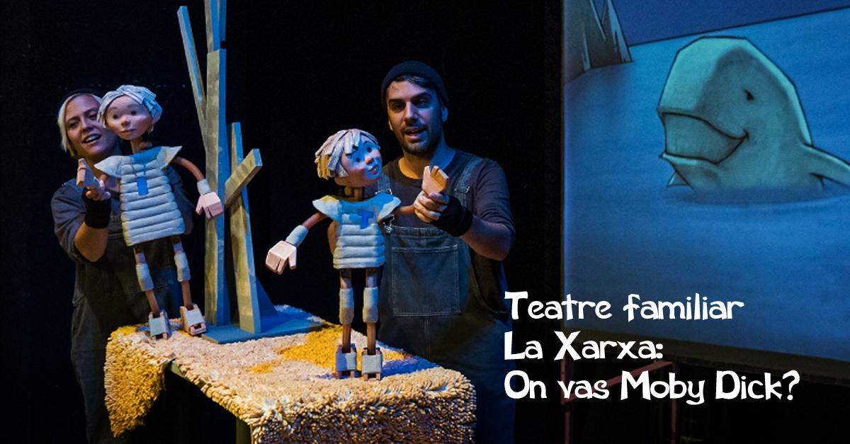 Teatre familiar La Xarxa: «On vas Moby Dick?», a càrrec de la companyia de Titelles de Lleida